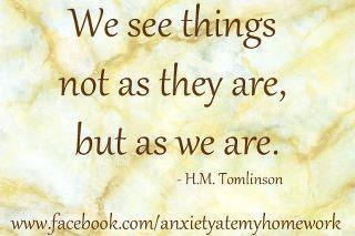We See Things Not As They Are But As We Are