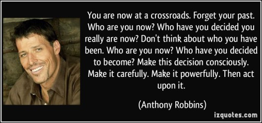quote-you-are-now-at-a-crossroads-forget-your-past-who-are-you-now-who-have-you-decided-you-really-are-anthony-robbins-262182