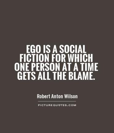 ego-is-a-social-fiction-for-which-one-person-at-a-time-gets-all-the-blame-quote-1