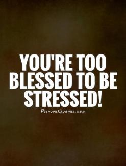 youre-too-blessed-to-be-stressed-quote-1